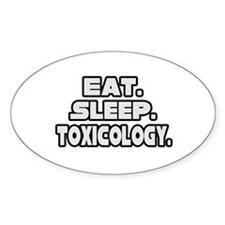 """Eat. Sleep. Toxicology."" Oval Decal"