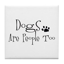 Dogs Are People Too Tile Coaster