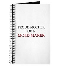 Proud Mother Of A MOLD MAKER Journal