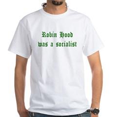 Robin Hood Was A Socialist White T-Shirt