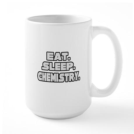 """""""Eat. Sleep. Chemistry."""" Large Mug"""