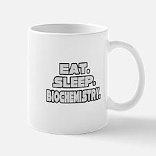 """""""Eat. Sleep. Biochemistry."""" Mug"""