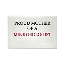 Proud Mother Of A MINE GEOLOGIST Rectangle Magnet