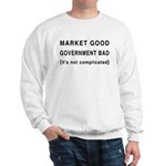 Market Good, Government Bad Sweatshirt
