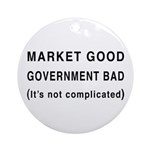 Market Good, Government Bad Ornament (Round)