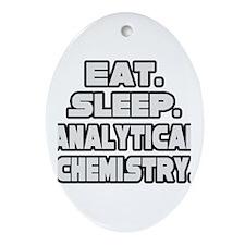 """""""Eat Sleep Analytical Chem"""" Oval Ornament"""