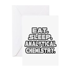 """Eat Sleep Analytical Chem"" Greeting Card"