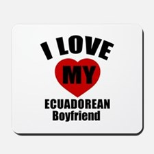 I Love My Ecuadorean Boyfriend Mousepad