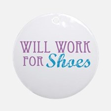 Will Work for Shoes Ornament (Round)