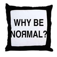 Why Be Normal? Throw Pillow