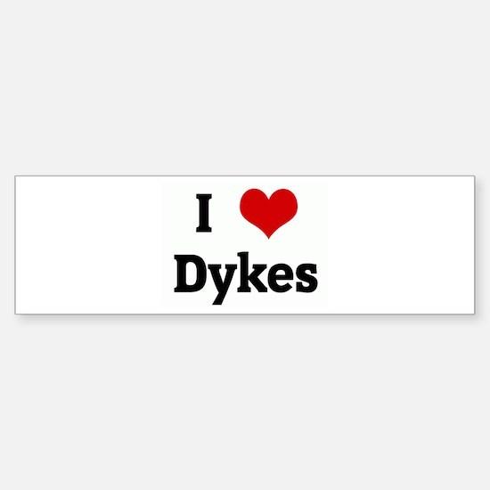 I Love Dykes Bumper Bumper Bumper Sticker