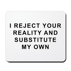 I Reject Your Reality Mousepad