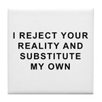 I Reject Your Reality Tile Coaster