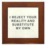 I Reject Your Reality Framed Tile