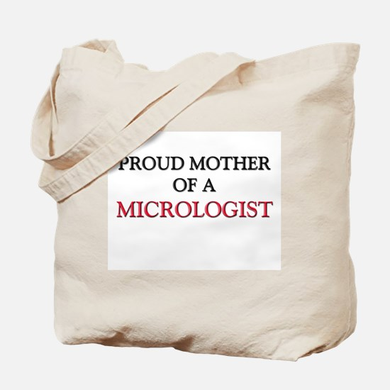 Proud Mother Of A MICROLOGIST Tote Bag