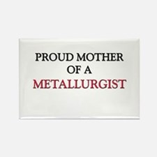 Proud Mother Of A METALLURGIST Rectangle Magnet