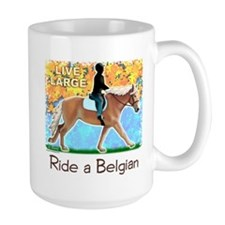 Live Large Ride A Belgian Mug