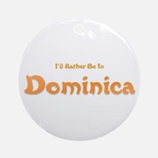 I'd Rather Be...Dominica Ornament (Round)