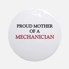 Proud Mother Of A MECHANICIAN Ornament (Round)