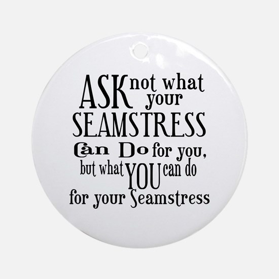 Ask Not Seamstress Ornament (Round)