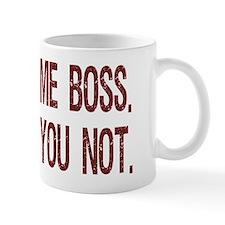 ME BOSS. YOU NOT. office mug