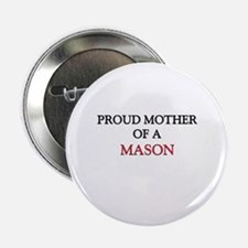 "Proud Mother Of A MASON 2.25"" Button"