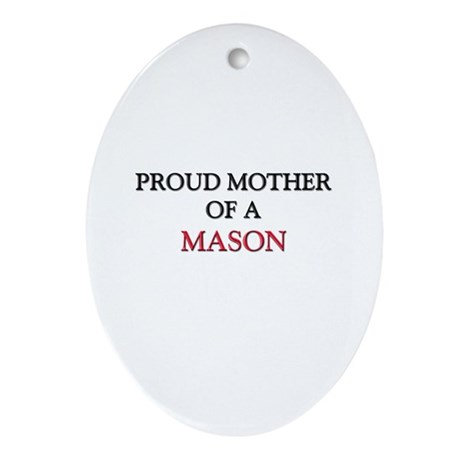 Proud Mother Of A MASON Oval Ornament