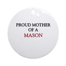 Proud Mother Of A MASON Ornament (Round)
