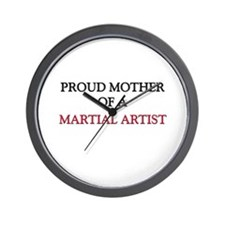 Proud Mother Of A MARTIAL ARTIST Wall Clock