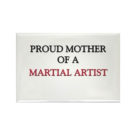 Proud Mother Of A MARTIAL ARTIST Rectangle Magnet