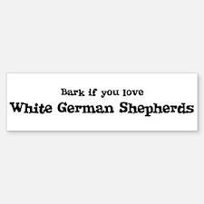 Bark for White German Shepher Bumper Bumper Bumper Sticker