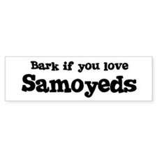 Bark for Samoyeds Bumper Bumper Sticker