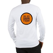 I'm not drunk today Long Sleeve T-Shirt