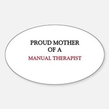 Proud Mother Of A MANUAL THERAPIST Oval Decal