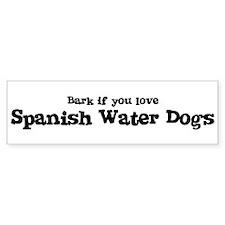 Bark for Spanish Water Dogs Bumper Bumper Sticker