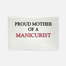 Proud Mother Of A MANICURIST Rectangle Magnet