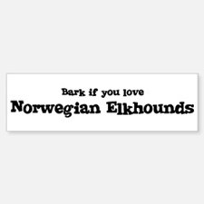 Bark for Norwegian Elkhounds Bumper Bumper Bumper Sticker