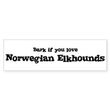 Bark for Norwegian Elkhounds Bumper Bumper Sticker