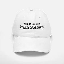 Bark for Irish Setters Baseball Baseball Cap