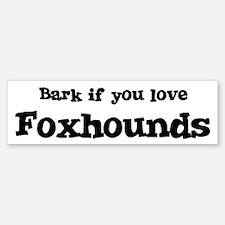 Bark for Foxhounds Bumper Bumper Bumper Sticker