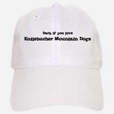 Bark for Entlebucher Mountain Baseball Baseball Cap