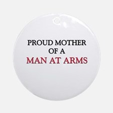 Proud Mother Of A MAN AT ARMS Ornament (Round)