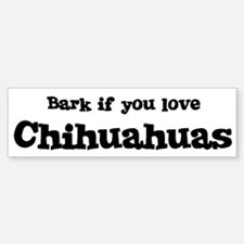 Bark for Chihuahuas Bumper Bumper Bumper Sticker