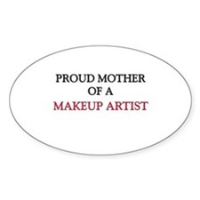 Proud Mother Of A MAKEUP ARTIST Oval Decal