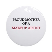 Proud Mother Of A MAKEUP ARTIST Ornament (Round)