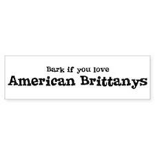Bark for American Brittanys Bumper Bumper Sticker