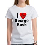 I Love George Bush Women's T-Shirt