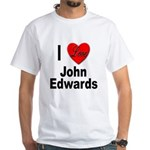 I Love John Edwards (Front) White T-Shirt