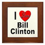 I Love Bill Clinton Framed Tile
