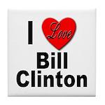 I Love Bill Clinton Tile Coaster